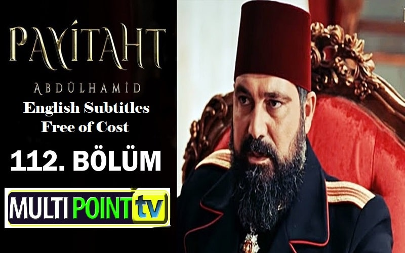 Payitaht Abdulhamid English Subtitles: 4×112